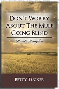 Don't Worry About The Mule Going Blind by Betty Tucker on the Independent Author Index