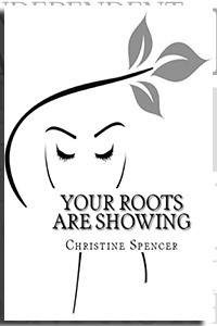 Your Roots Are Showing by Christine Spencer on the Independent Author Index
