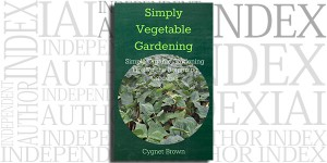 Simply Vegetable Gardening by Cygnet Brown on the Independent Author Index