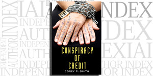 Conspiracy of Credit by Corey P. Smith on the Independent Author Index