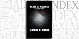 Leave A Message: A Short Story by Faydra D. Fields on the Independent Author Index